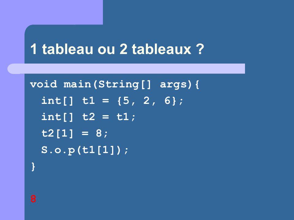 1 tableau ou 2 tableaux void main(String[] args){